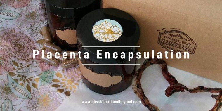 Placenta Encapsulation - Blissful Birth and Beyond